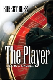 The Player: Life is a Gamble ebook by Robert Ross