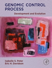 Genomic Control Process - Development and Evolution ebook by Isabelle Peter,Eric H. Davidson