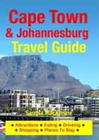 Cape Town & Johannesburg Travel Guide - Attractions, Eating, Drinking, Shopping & Places To Stay ebook by Sandra MacKenzie