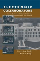 Electronic Collaborators ebook by Curtis Jay Bonk,Kira S. King