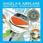 Angela's Airplane - Read-Aloud Edition ebook by Robert Munsch, Michael Martchenko