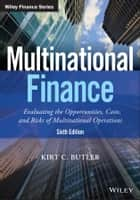 Multinational Finance - Evaluating the Opportunities, Costs, and Risks of Multinational Operations ebook by Kirt C. Butler