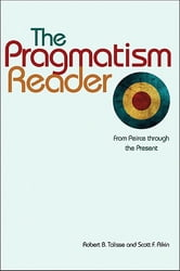 The Pragmatism Reader - From Peirce through the Present ebook by