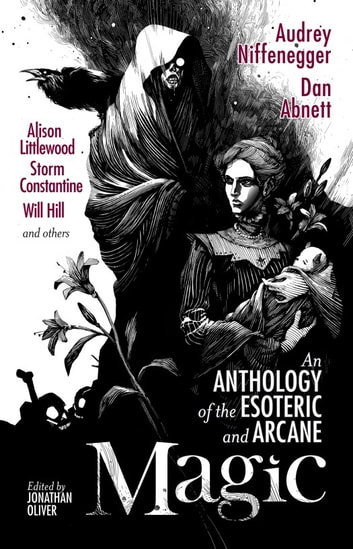 Magic - An Anthology of the Esoteric and Arcane ebook by Audrey Niffenegger,Sarah Lotz