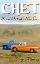 Chet: From Out of Nowhere ebook by Larry Murray