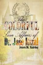 The Colorful Love Affairs of Dr. Jose Rizal ebook by Jensen DG. Mañebog