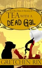 Tea With A Dead Gal ebook by Gretchen Rix