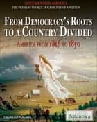 From Democracy's Roots to a Country Divided ebook by Britannica Educational Publishing,Wallenfeldt,Jeff