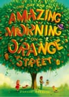 One Day and One Amazing Morning on Orange Street ebook by Joanne Rocklin