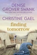 Finding Tomorrow eBook by Denise Grover Swank, Christine Gael
