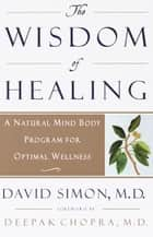 The Wisdom of Healing ebook by David Simon, M.D.,Deepak Chopra, M.D.