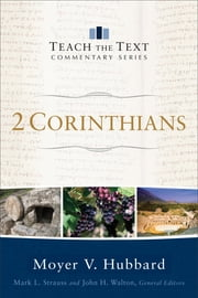 2 Corinthians (Teach the Text Commentary Series) ebook by Moyer V. Hubbard, Mark L. Strauss, John H. Walton