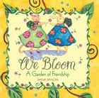 We Bloom - A Garden of Friendship ebook by Dana Simson