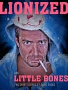 Lionized & Little Bones: A short story duo - Short Stories Based on Themes from the Music of the Tragically Hip ebook by David Sachs
