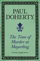 The Time of Murder at Mayerling (Nicholas Segalla series, Book 3) - A thrilling mystery from 19th century Vienna ebook by Paul Doherty