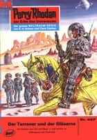 "Perry Rhodan 447: Der Terraner und der Gläserne (Heftroman) - Perry Rhodan-Zyklus ""Die Cappins"" ebook by William Voltz"