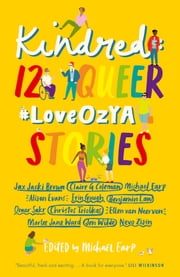 Kindred: 12 Queer #LoveOzYA Stories ebook by Michael Earp, Michael Earp, Michael Earp,...