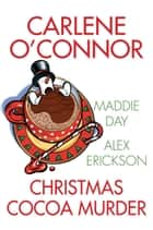 Christmas Cocoa Murder ebook by Carlene O'Connor, Maddie Day, Alex Erickson