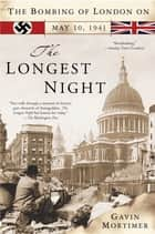 The Longest Night - The Bombing of London on May 10, 1941 ebook by Gavin Mortimer