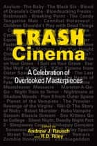 Trash Cinema: A Celebration of Overlooked Masterpieces ebook by Andrew J. Rausch,R.D. Riley