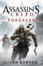 Assassin's Creed: Forsaken - Assassin's Creed Book 5 ebook by Oliver Bowden
