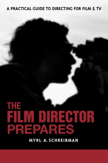 The Film Director Prepares - A Complete Guide to Directing for Film and Tv ebook by Myrl A. Schreibman