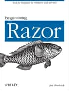 Programming Razor - Tools for Templates in ASP.NET MVC or WebMatrix ebook by