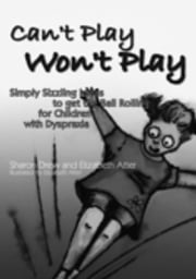 Can't Play Won't Play - Simply Sizzling Ideas to get the Ball Rolling for Children with Dyspraxia ebook by Elizabeth Atter,Sharon Drew