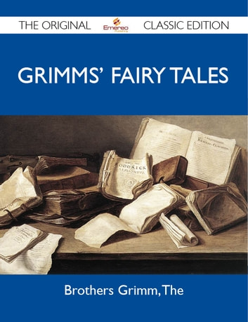 Grimms' Fairy Tales - The Original Classic Edition ebook by The Brothers
