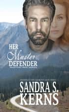 Her Master Defender ebook by Sandra S. Kerns