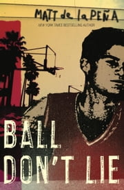 Ball Don't Lie ebook by Matt de la Peña