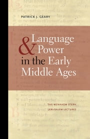 Language and Power in the Early Middle Ages ebook by Patrick J. Geary