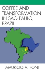 Coffee and Transformation in Sao Paulo, Brazil ebook by Mauricio A. Font