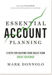 Essential Account Planning - 5 Keys for Helping Your Sales Team Drive Revenue ebook by Mark Donnolo