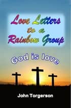 Love Letters to a Rainbow Group ebook by John Torgerson