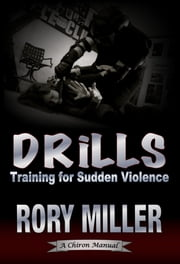 Drills: Training for Sudden Violence (A Chiron Manual) ebook by Rory Miller