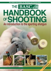 BASC Handbook of Shooting - An Introduction to the Sporting Shotgun ebook by British Association for Shooting and Conservation