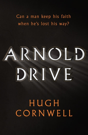 Arnold Drive - Can a man keep his faith when he's lost his way? ebook by Hugh Cornwell