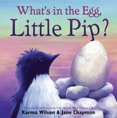What's in the Egg, Little Pip? - with audio recording ebook by Karma Wilson