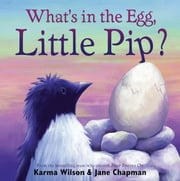 What's in the Egg, Little Pip? - with audio recording ebook by Karma Wilson,Jane Chapman