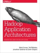 Hadoop Application Architectures - Designing Real-World Big Data Applications eBook by Mark Grover, Ted Malaska, Jonathan Seidman,...