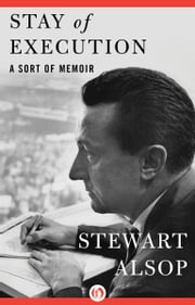 Stay of Execution - A Sort of Memoir ebook by Stewart Alsop