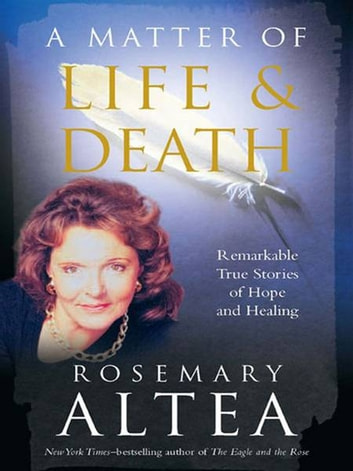 A Matter of Life and Death - Remarkable True Stories of Hope and Healing ebook by Rosemary Altea