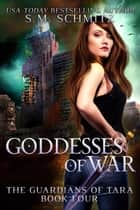 Goddesses of War - The Guardians of Tara, #4 ebook by S. M. Schmitz