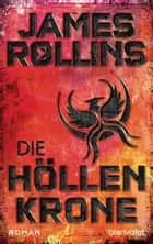 Die Höllenkrone - Roman ebook by James Rollins, Norbert Stöbe