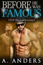 Before He Was Famous - MMF Bisexual Romance ebook by