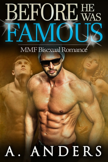 Before He Was Famous - MMF Bisexual Romance ebook by A. Anders