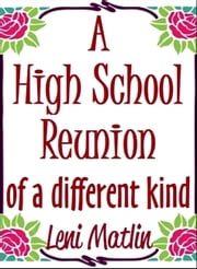 A High School Reunion of a Different Kind ebook by Leni Matlin