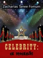 Celebrity: A Mask ebook by Zacharias Tanee Fomum