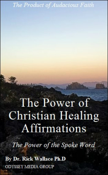 The Power of Christian Healing Affirmations ebook by Rick Wallace Ph.D, Psy.D.